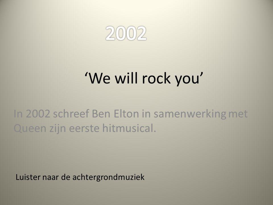 Luister naar de achtergrondmuziek In 2002 schreef Ben Elton in samenwerking met Queen zijn eerste hitmusical. 'We will rock you'