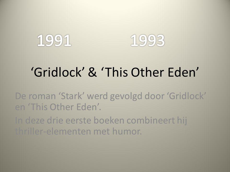 'Gridlock' & 'This Other Eden' De roman 'Stark' werd gevolgd door 'Gridlock' en 'This Other Eden'. In deze drie eerste boeken combineert hij thriller-