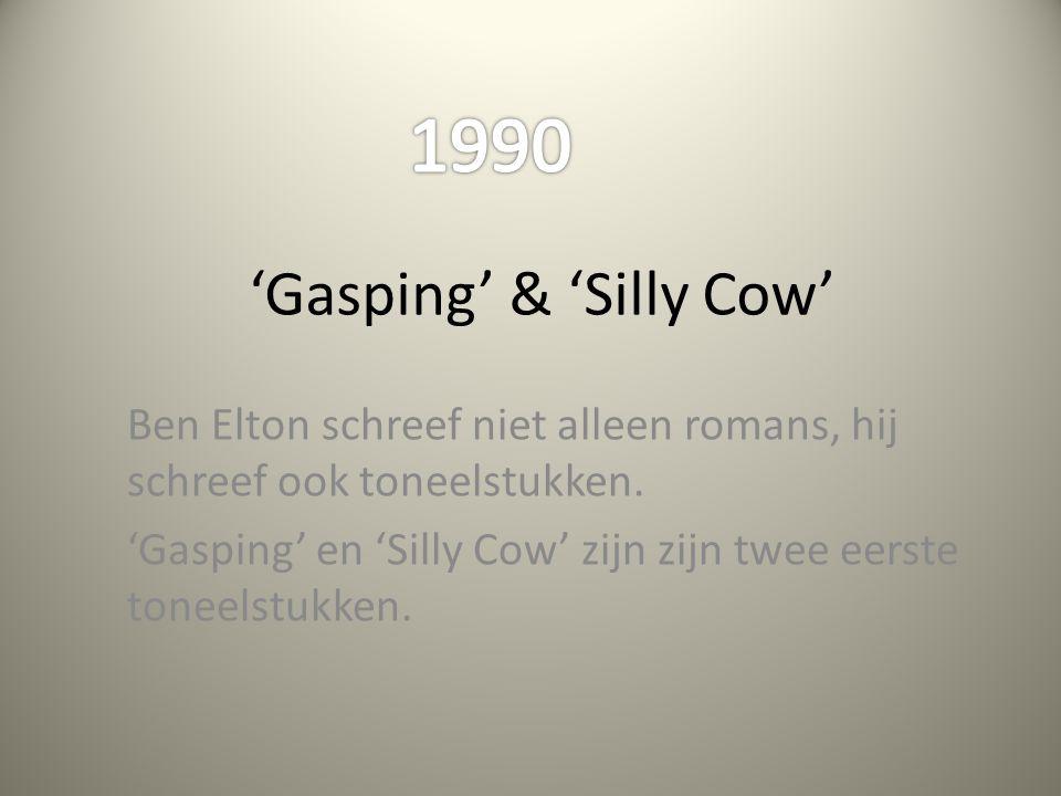 'Gasping' & 'Silly Cow' Ben Elton schreef niet alleen romans, hij schreef ook toneelstukken. 'Gasping' en 'Silly Cow' zijn zijn twee eerste toneelstuk