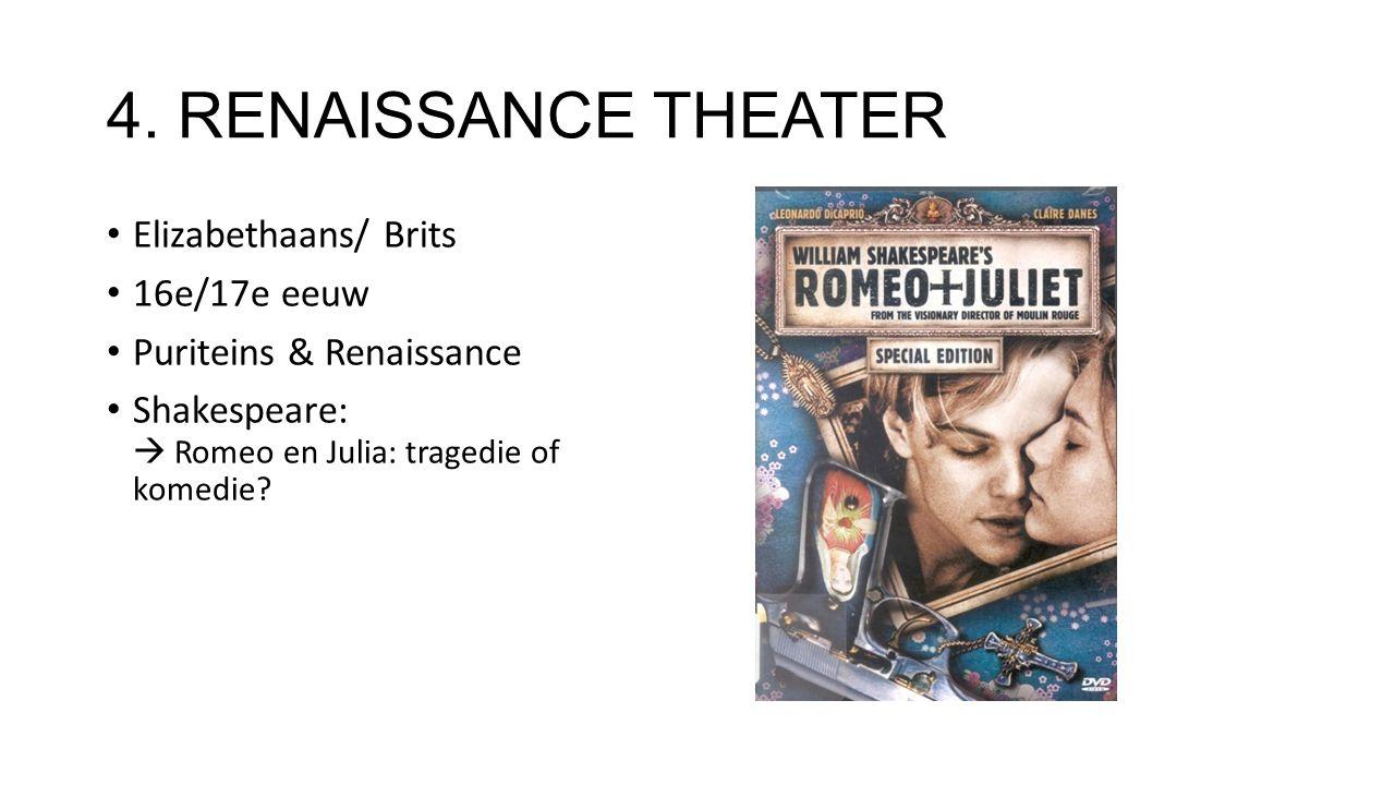 4. RENAISSANCE THEATER: Elizabethaans/ Brits 16e/17e eeuw Puriteins & Renaissance Shakespeare:  Romeo en Julia: tragedie of komedie?
