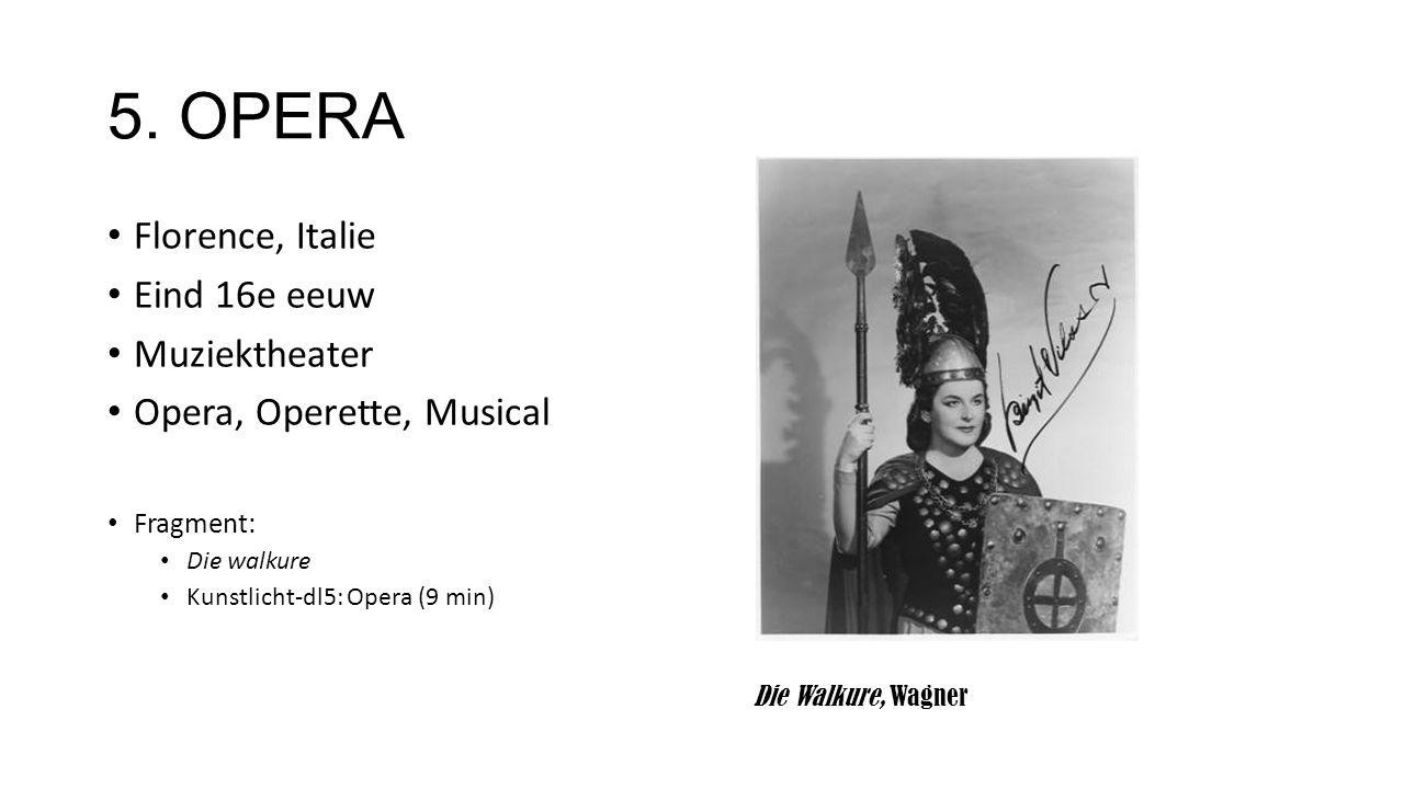 5. OPERA Florence, Italie Eind 16e eeuw Muziektheater Opera, Operette, Musical…. Fragment: Die walkure Kunstlicht-dl5: Opera (9 min) Die Walkure, Wagn