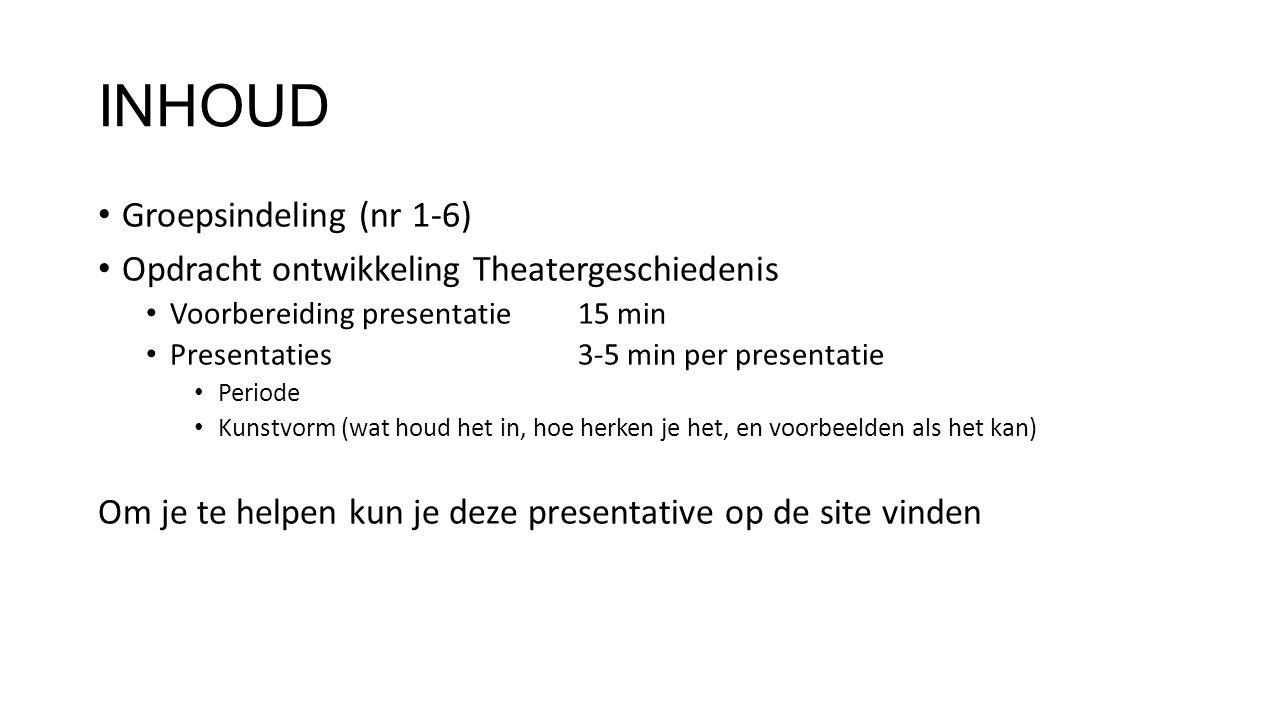 INHOUD Groepsindeling (nr 1-6) Opdracht ontwikkeling Theatergeschiedenis Voorbereiding presentatie15 min Presentaties 3-5 min per presentatie Periode
