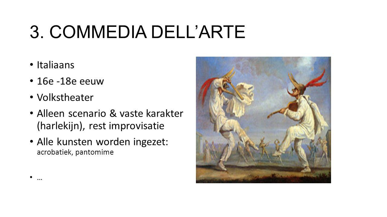 3. COMMEDIA DELL'ARTE Italiaans 16e -18e eeuw Volkstheater Alleen scenario & vaste karakter (harlekijn), rest improvisatie Alle kunsten worden ingezet