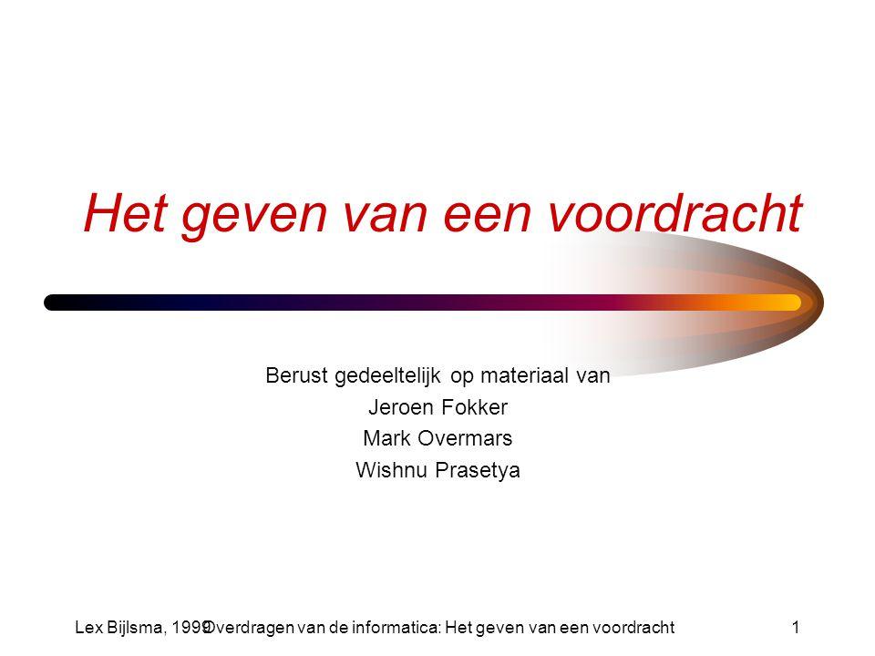 Lex Bijlsma, 1999Overdragen van de informatica: Het geven van een voordracht2 Inhoud De stof Gereedschappen Het maken van een slide Opbouw van een voordracht Voorbereiding Presentatie en timing