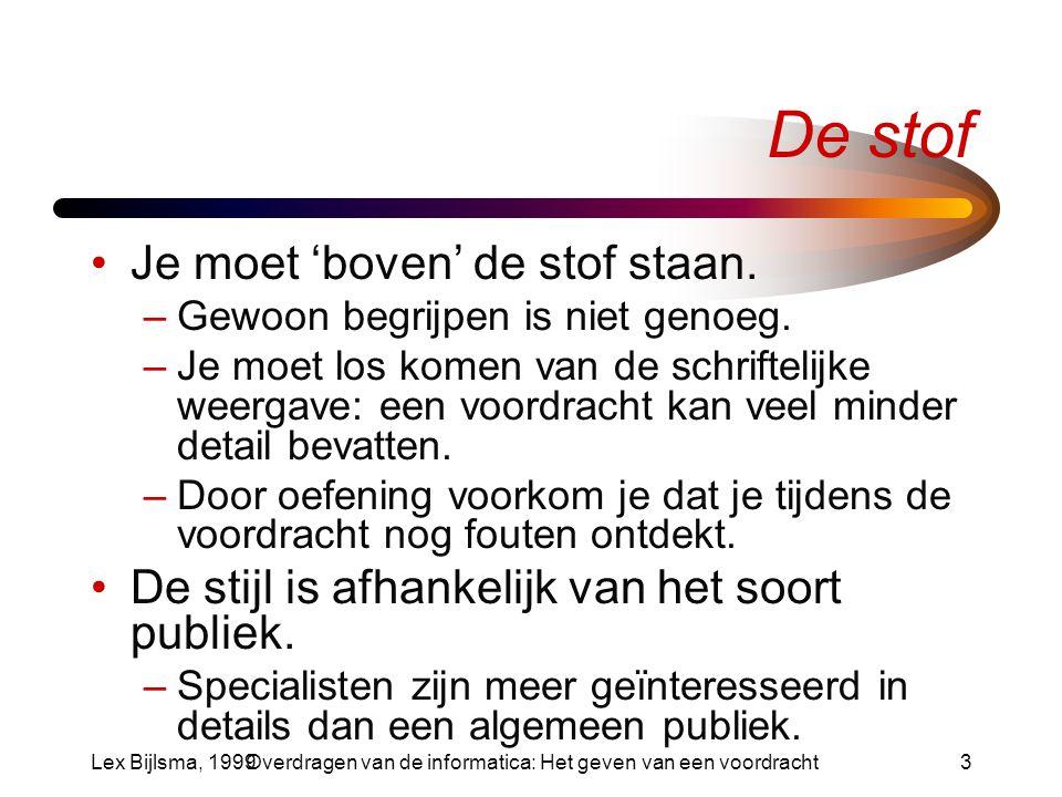 Lex Bijlsma, 1999Overdragen van de informatica: Het geven van een voordracht14 De kern Beschrijf het idee achter de nieuwe bijdrage.