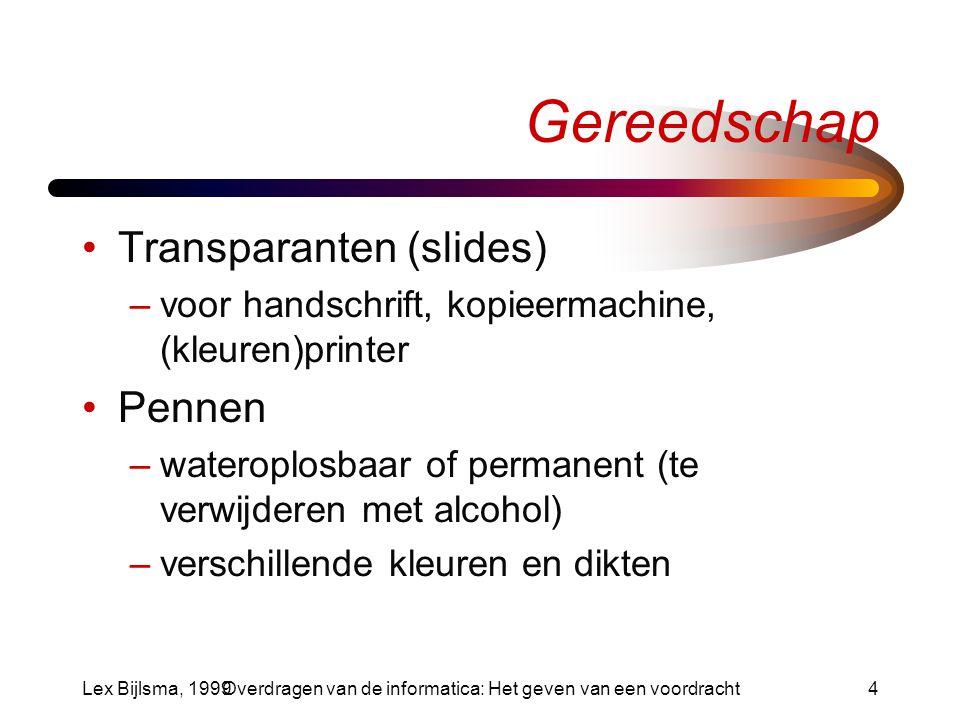 Lex Bijlsma, 1999Overdragen van de informatica: Het geven van een voordracht15 De conclusie Samenvatting van resultaten Niet behandelde resultaten –generalisatie Open problemen –uitnodiging tot verder onderzoek