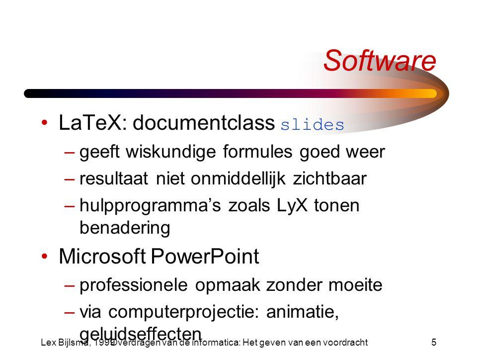 Lex Bijlsma, 1999Overdragen van de informatica: Het geven van een voordracht6 Hardware Overheadprojector Diaprojector Episcoop (visualiser) –ondoorzichtig origineel Computerprojectie (beamer) –PowerPoint met 'show'-keuze –demonstraties