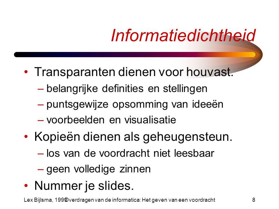 Lex Bijlsma, 1999Overdragen van de informatica: Het geven van een voordracht9 Ergonomie Lettergrootte –Te kleine letters zijn moeilijk leesbaar.