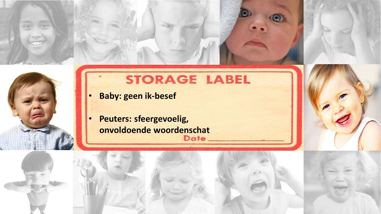 Baby: geen ik-besef Peuters: sfeergevoelig, onvoldoende woordenschat