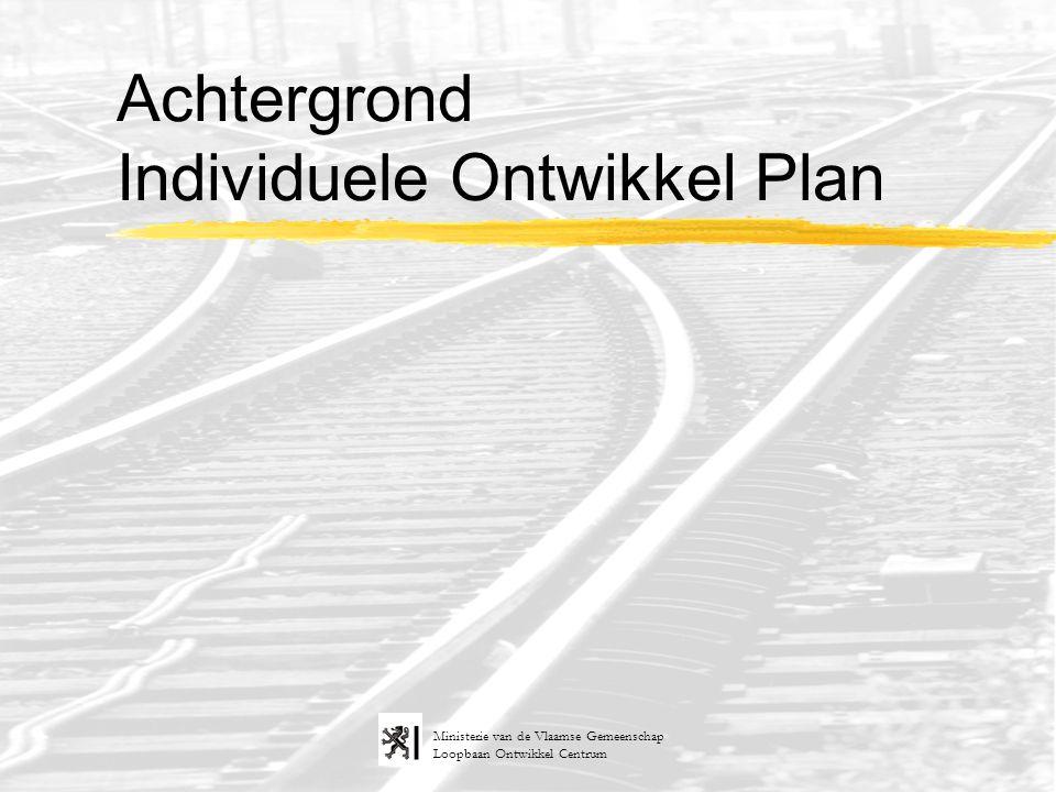 Loopbaan Ontwikkel Centrum Ministerie van de Vlaamse Gemeenschap Achtergrond Individuele Ontwikkel Plan