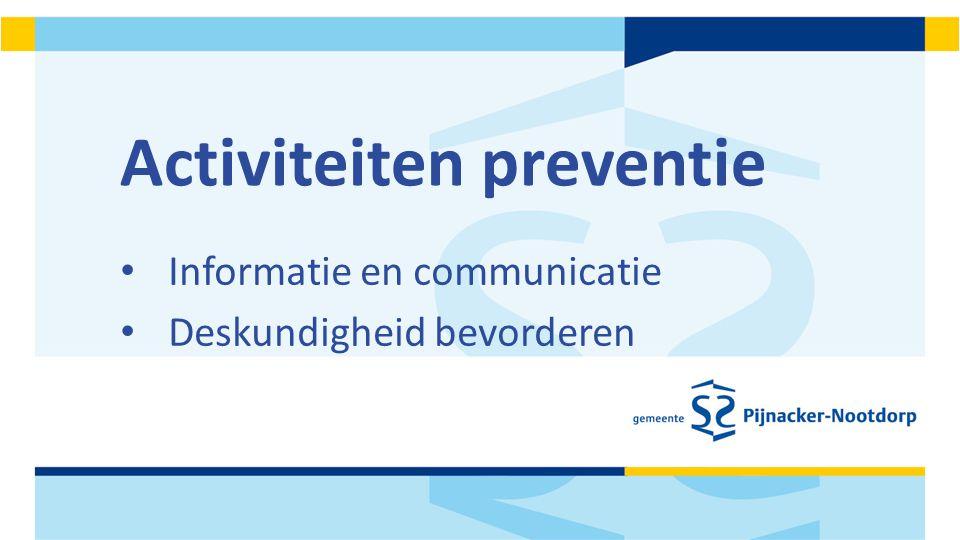 Activiteiten preventie Informatie en communicatie Deskundigheid bevorderen