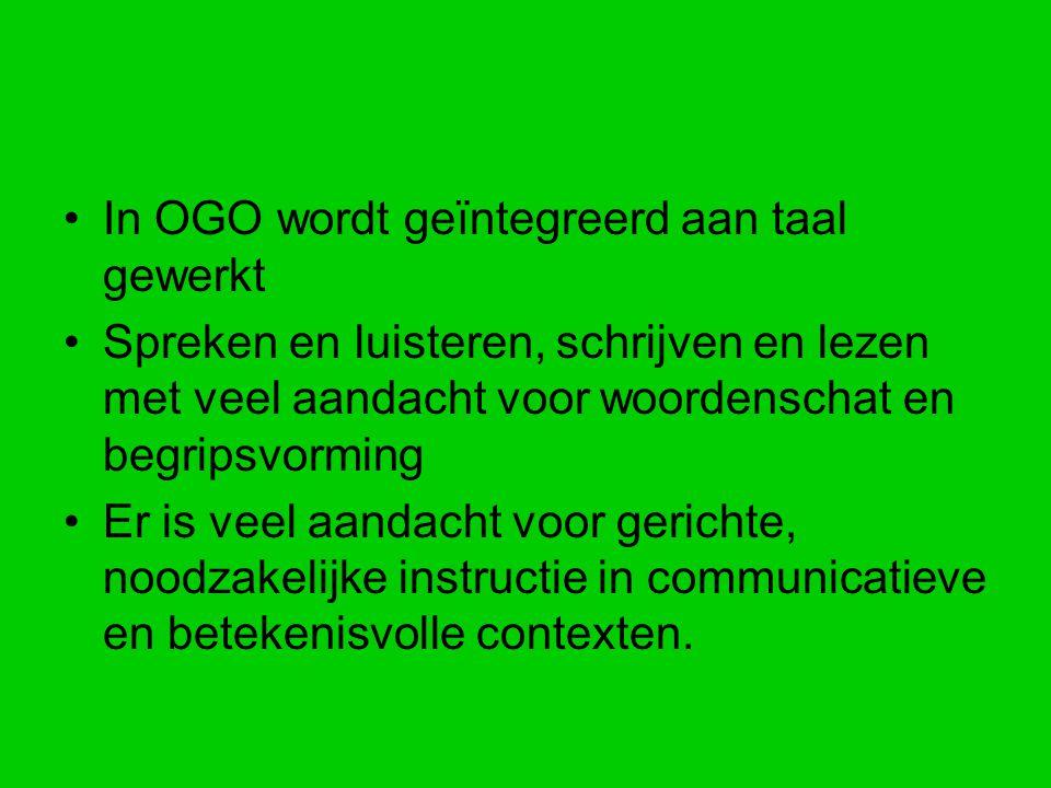 In OGO wordt geïntegreerd aan taal gewerkt Spreken en luisteren, schrijven en lezen met veel aandacht voor woordenschat en begripsvorming Er is veel a