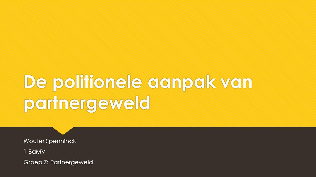De politionele aanpak van partnergeweld Wouter Spenninck 1 BaMV Groep 7: Partnergeweld Wouter Spenninck 1 BaMV Groep 7: Partnergeweld