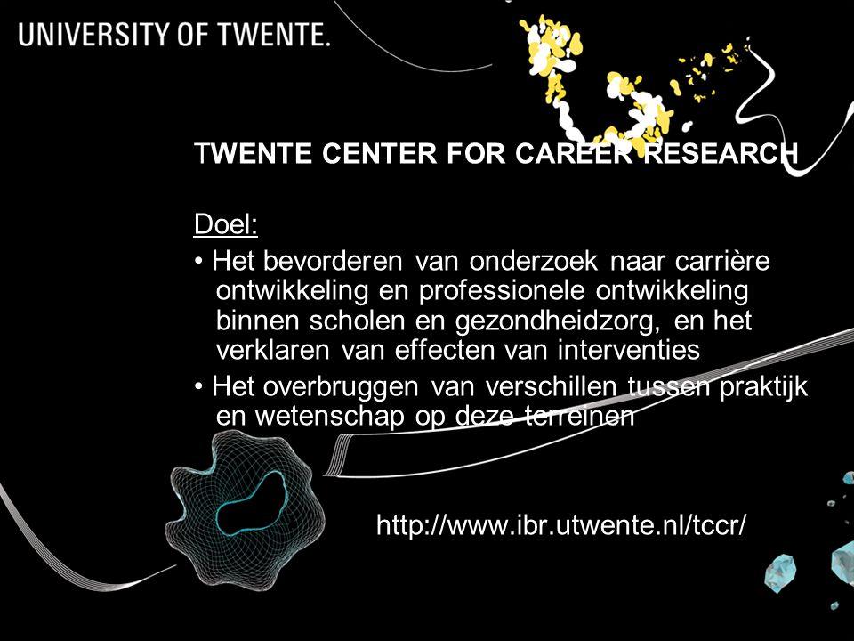 Prof dr Karin Sanders TWENTE CENTER FOR CAREER RESEARCH Doel: Het bevorderen van onderzoek naar carrière ontwikkeling en professionele ontwikkeling binnen scholen en gezondheidzorg, en het verklaren van effecten van interventies Het overbruggen van verschillen tussen praktijk en wetenschap op deze terreinen http://www.ibr.utwente.nl/tccr/