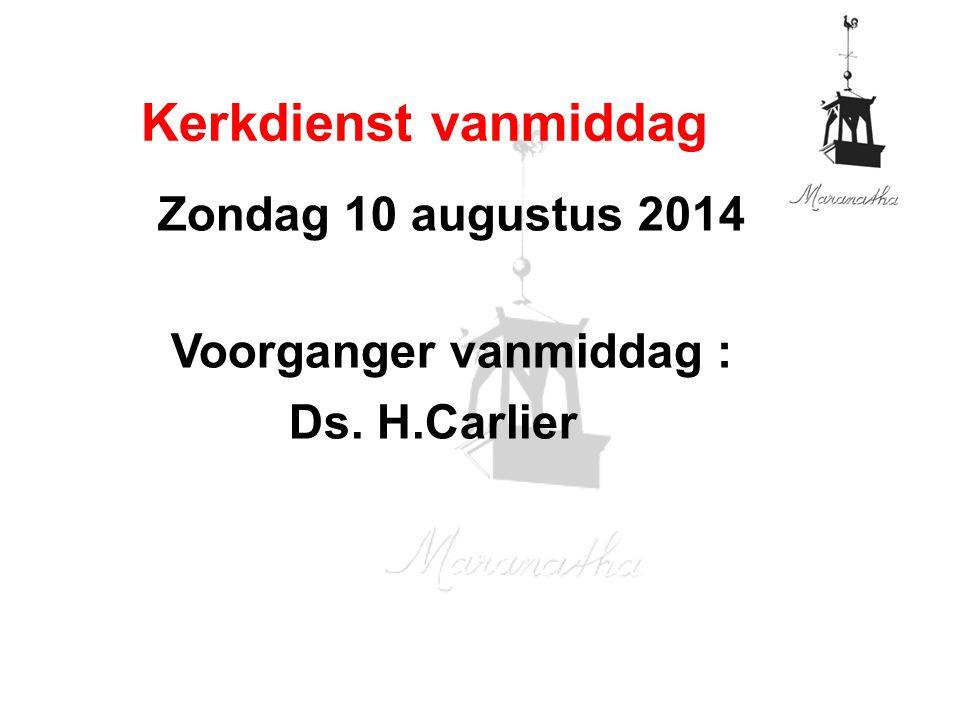 Zondag 10 augustus 2014 Voorganger vanmiddag : Ds. H.Carlier Kerkdienst vanmiddag
