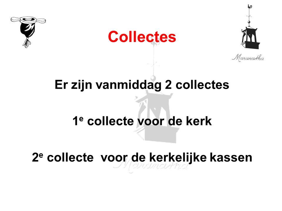 Er zijn vanmiddag 2 collectes 1 e collecte voor de kerk 2 e collecte voor de kerkelijke kassen Collectes