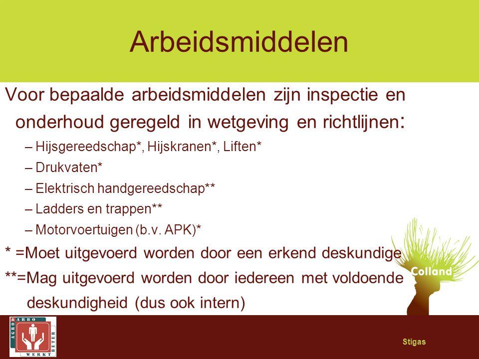 Stigas Arbeidsmiddelen Voor bepaalde arbeidsmiddelen zijn inspectie en onderhoud geregeld in wetgeving en richtlijnen : –Hijsgereedschap*, Hijskranen*