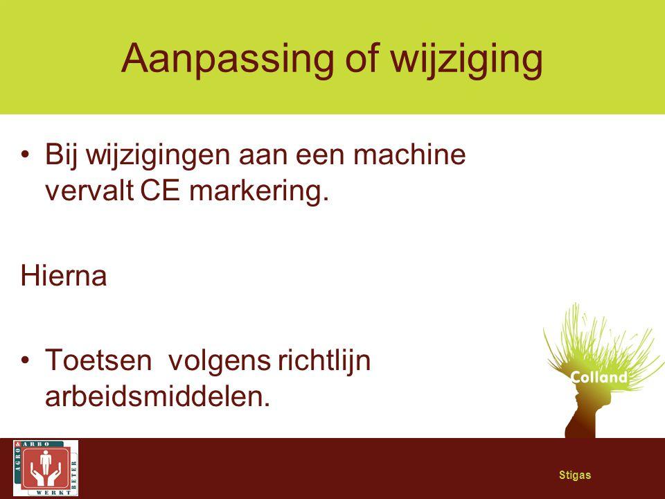 Stigas Aanpassing of wijziging Bij wijzigingen aan een machine vervalt CE markering. Hierna Toetsen volgens richtlijn arbeidsmiddelen.