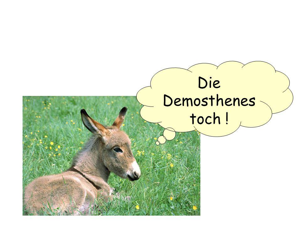 Die Demosthenes toch !