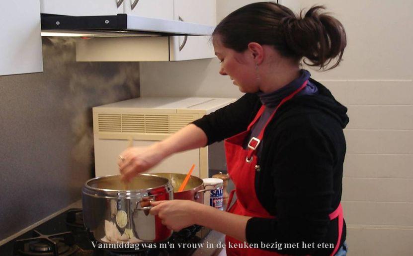 Vanmiddag was m n vrouw in de keuken bezig met het eten