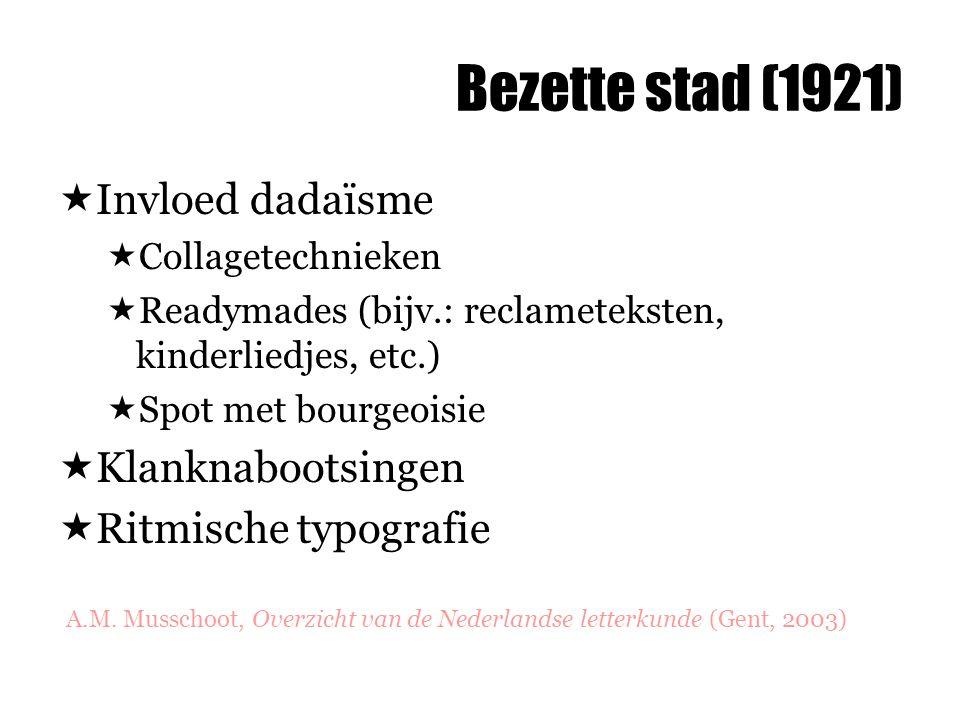 Bezette stad (1921)  Invloed dadaïsme  Collagetechnieken  Readymades (bijv.: reclameteksten, kinderliedjes, etc.)  Spot met bourgeoisie  Klanknabootsingen  Ritmische typografie A.M.