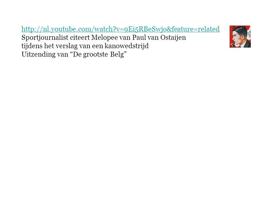 http://nl.youtube.com/watch?v=9Ei5RBeSwjo&feature=related Sportjournalist citeert Melopee van Paul van Ostaijen tijdens het verslag van een kanowedstrijd Uitzending van De grootste Belg