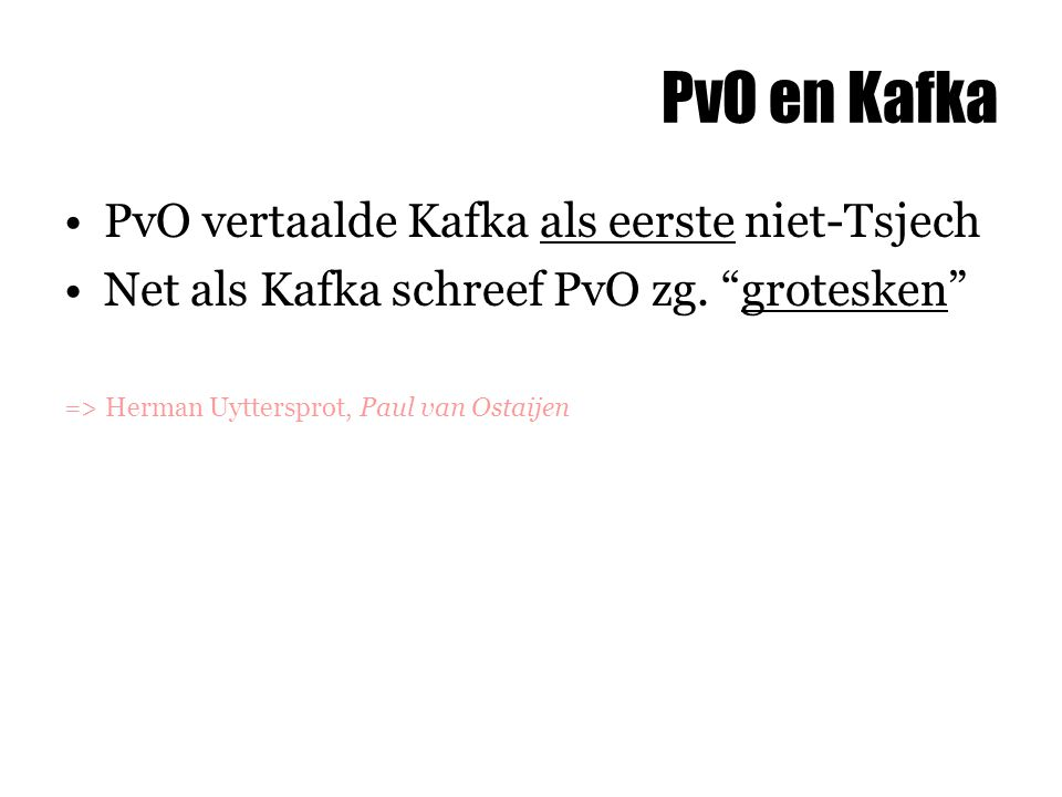 PvO en Kafka PvO vertaalde Kafka als eerste niet-Tsjech Net als Kafka schreef PvO zg.