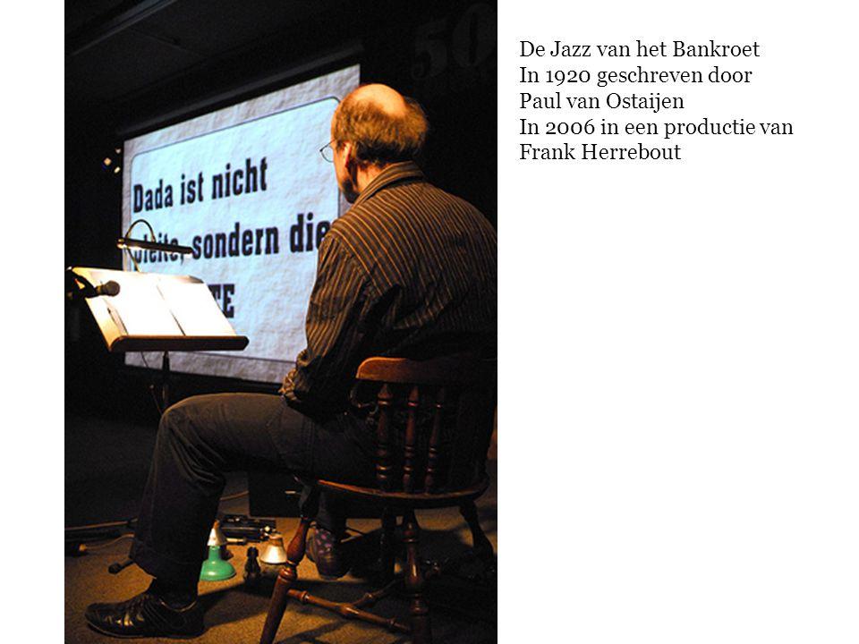 De Jazz van het Bankroet In 1920 geschreven door Paul van Ostaijen In 2006 in een productie van Frank Herrebout