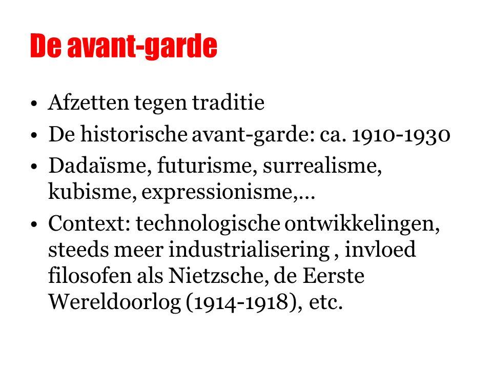 De avant-garde Afzetten tegen traditie De historische avant-garde: ca.