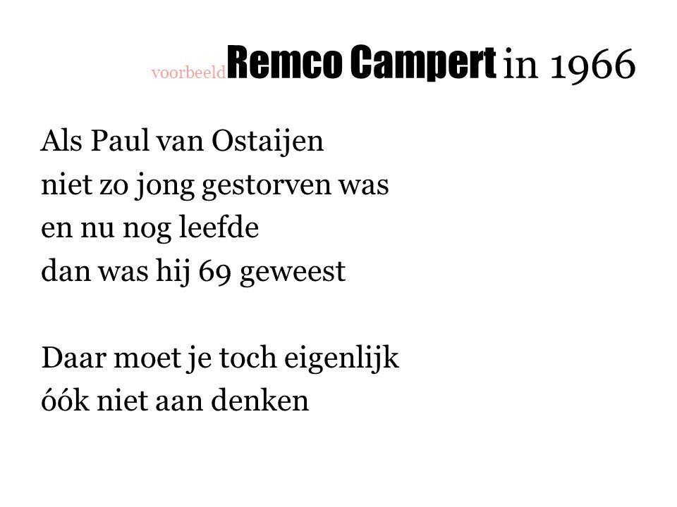 voorbeeld Remco Campert in 1966 Als Paul van Ostaijen niet zo jong gestorven was en nu nog leefde dan was hij 69 geweest Daar moet je toch eigenlijk óók niet aan denken