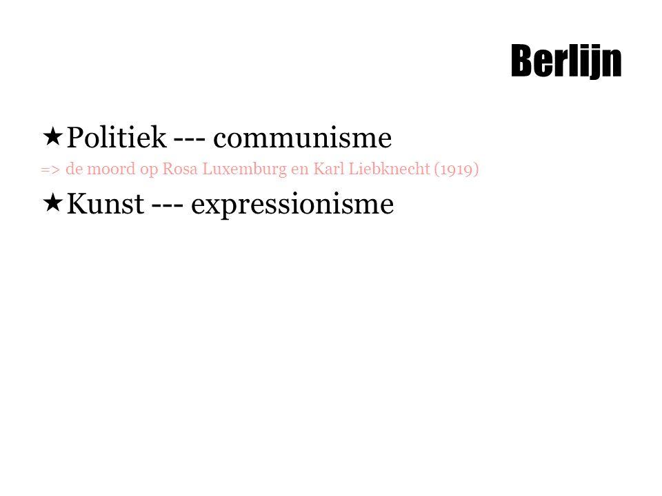 Berlijn  Politiek --- communisme => de moord op Rosa Luxemburg en Karl Liebknecht (1919)  Kunst --- expressionisme