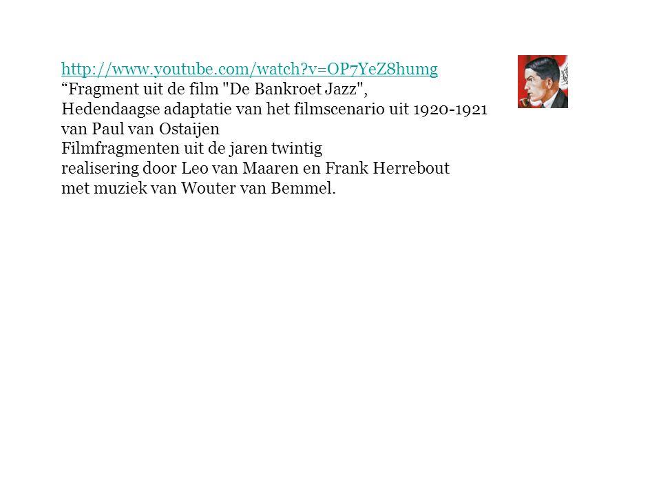 http://www.youtube.com/watch?v=OP7YeZ8humg Fragment uit de film De Bankroet Jazz , Hedendaagse adaptatie van het filmscenario uit 1920-1921 van Paul van Ostaijen Filmfragmenten uit de jaren twintig realisering door Leo van Maaren en Frank Herrebout met muziek van Wouter van Bemmel.