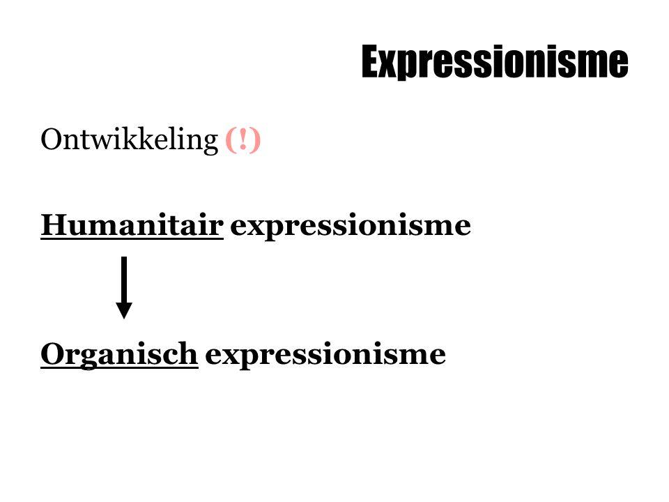 Expressionisme Ontwikkeling (!) Humanitair expressionisme Organisch expressionisme