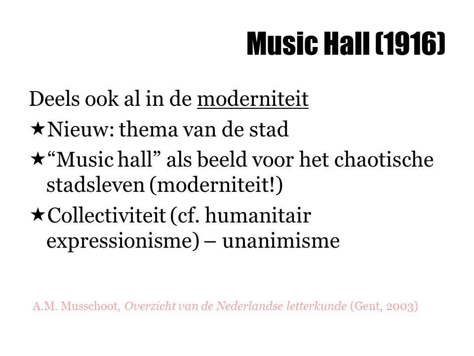 Music Hall (1916) Deels ook al in de moderniteit  Nieuw: thema van de stad  Music hall als beeld voor het chaotische stadsleven (moderniteit!)  Collectiviteit (cf.