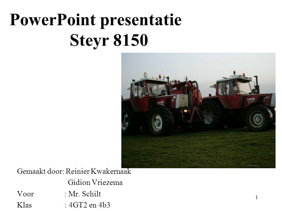 PowerPoint presentatie Steyr 8150 Gemaakt door: Reinier Kwakernaak Gidion Vriezema Voor : Mr.