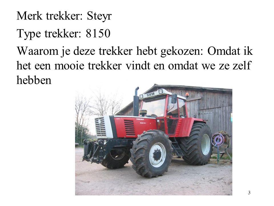 Merk trekker: Steyr Type trekker: 8150 Waarom je deze trekker hebt gekozen: Omdat ik het een mooie trekker vindt en omdat we ze zelf hebben 3