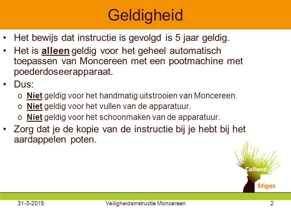 31-3-2015Veiligheidsinstructie Moncereen2 Geldigheid Het bewijs dat instructie is gevolgd is 5 jaar geldig.