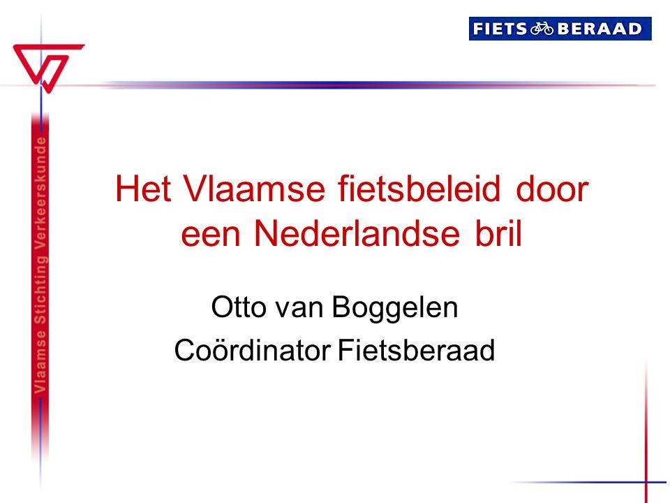 Het Vlaamse fietsbeleid door een Nederlandse bril Otto van Boggelen Coördinator Fietsberaad