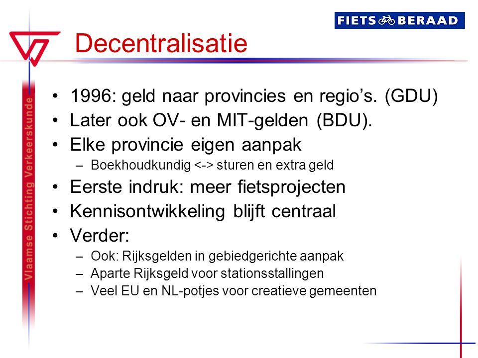 Decentralisatie 1996: geld naar provincies en regio's. (GDU) Later ook OV- en MIT-gelden (BDU). Elke provincie eigen aanpak –Boekhoudkundig sturen en