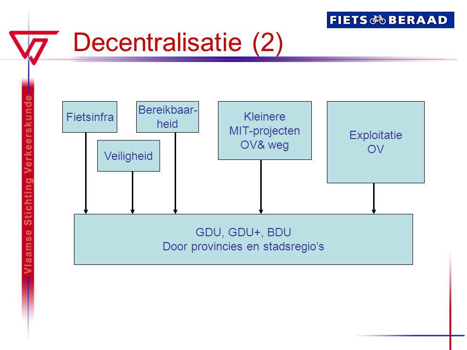 Decentralisatie (2) GDU, GDU+, BDU Door provincies en stadsregio's Fietsinfra Veiligheid Bereikbaar- heid Kleinere MIT-projecten OV& weg Exploitatie O
