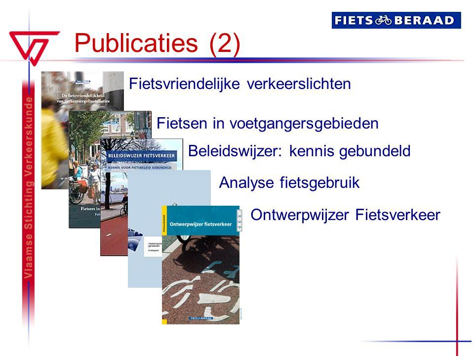 Publicaties (2) Fietsvriendelijke verkeerslichten Fietsen in voetgangersgebieden Beleidswijzer: kennis gebundeld Analyse fietsgebruik Ontwerpwijzer Fietsverkeer