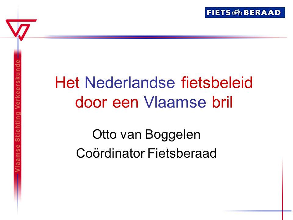 Het Nederlandse fietsbeleid door een Vlaamse bril Otto van Boggelen Coördinator Fietsberaad
