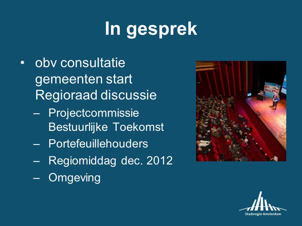 In gesprek obv consultatie gemeenten start Regioraad discussie –Projectcommissie Bestuurlijke Toekomst –Portefeuillehouders –Regiomiddag dec.