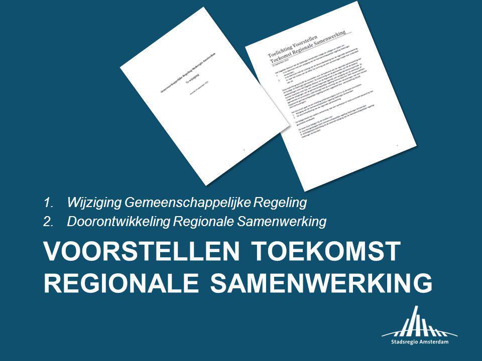 VOORSTELLEN TOEKOMST REGIONALE SAMENWERKING 1.Wijziging Gemeenschappelijke Regeling 2.Doorontwikkeling Regionale Samenwerking
