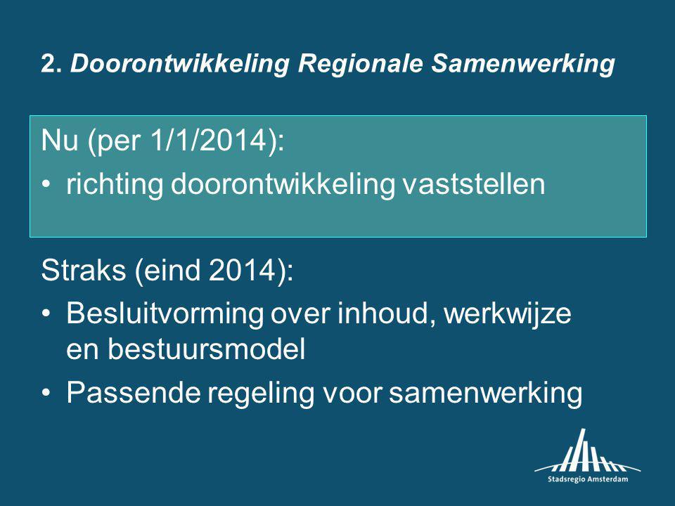 2. Doorontwikkeling Regionale Samenwerking Nu (per 1/1/2014): richting doorontwikkeling vaststellen Straks (eind 2014): Besluitvorming over inhoud, we