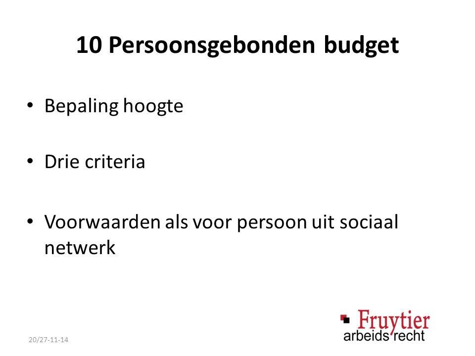 10 Persoonsgebonden budget Bepaling hoogte Drie criteria Voorwaarden als voor persoon uit sociaal netwerk 20/27-11-14