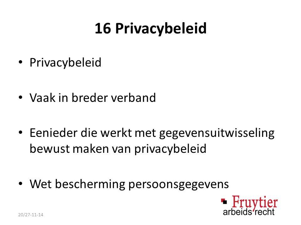 16 Privacybeleid Privacybeleid Vaak in breder verband Eenieder die werkt met gegevensuitwisseling bewust maken van privacybeleid Wet bescherming persoonsgegevens 20/27-11-14