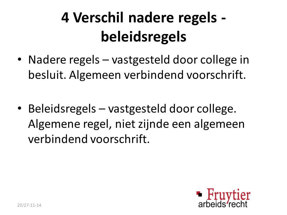 4 Verschil nadere regels - beleidsregels Nadere regels – vastgesteld door college in besluit.