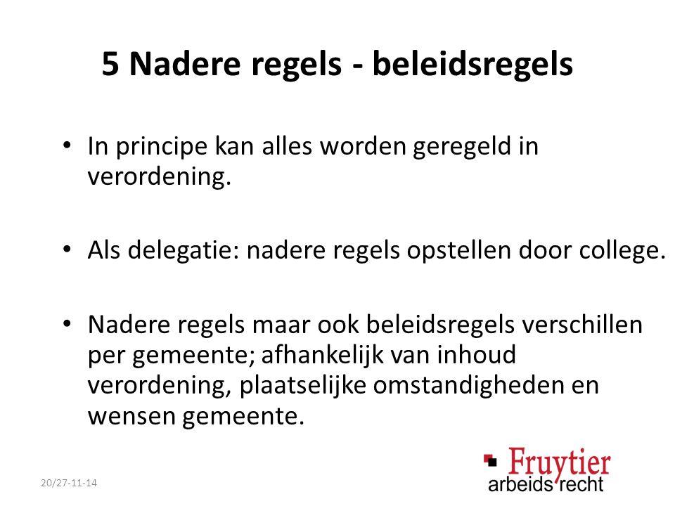 5 Nadere regels - beleidsregels In principe kan alles worden geregeld in verordening.