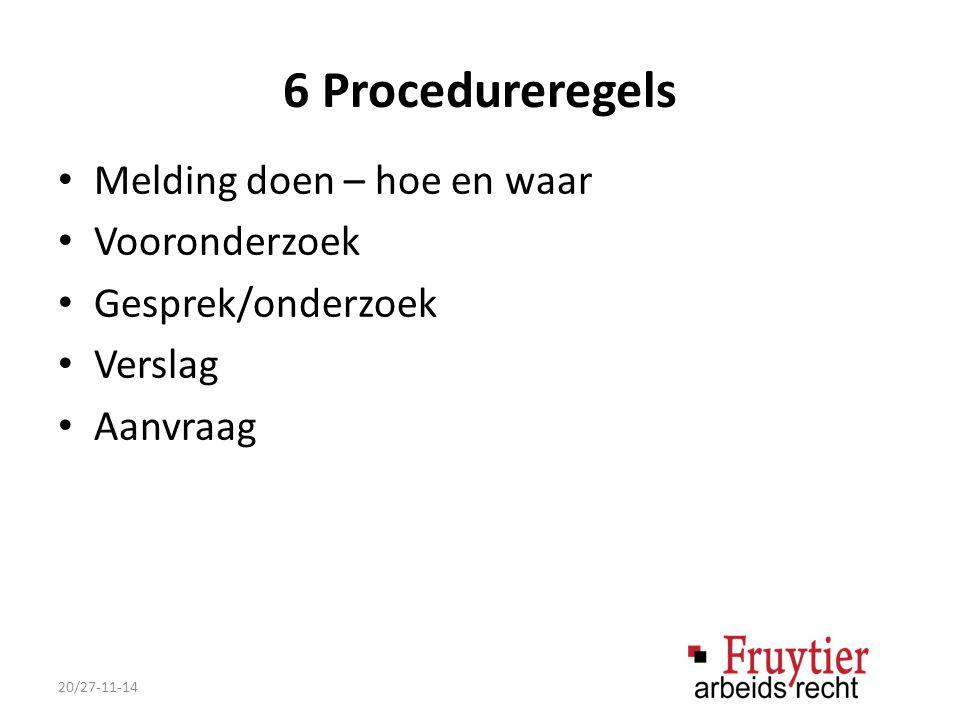 6 Procedureregels Melding doen – hoe en waar Vooronderzoek Gesprek/onderzoek Verslag Aanvraag 20/27-11-14